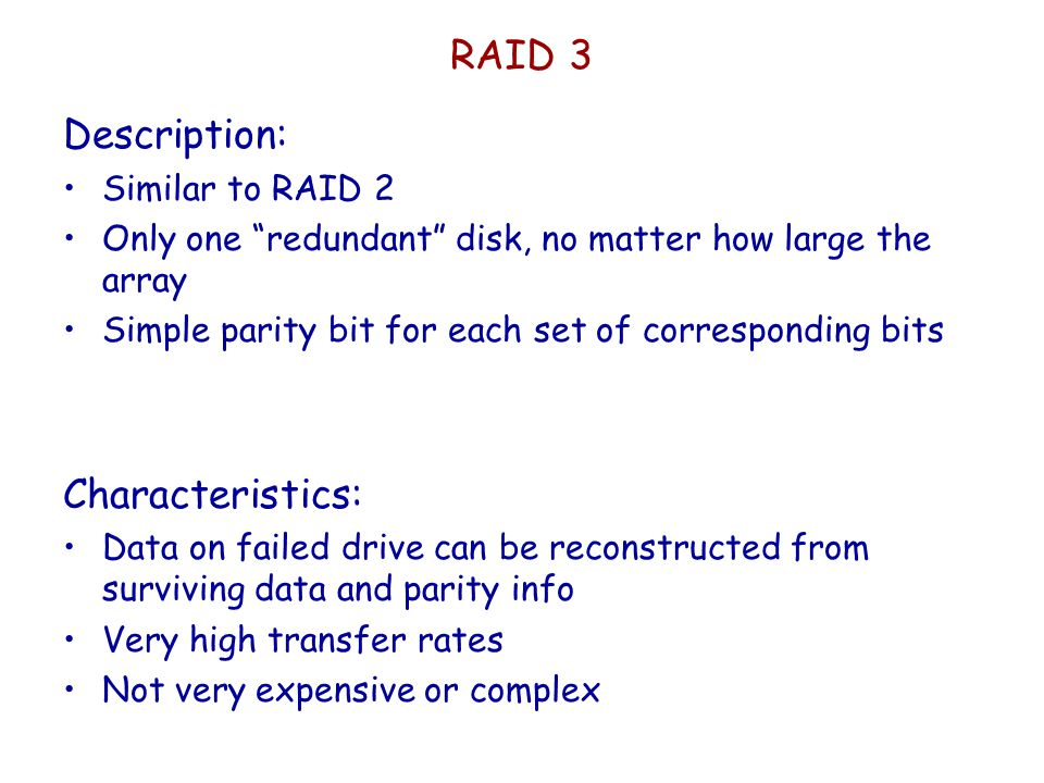 RAID 3 Description: Characteristics: Similar to RAID 2
