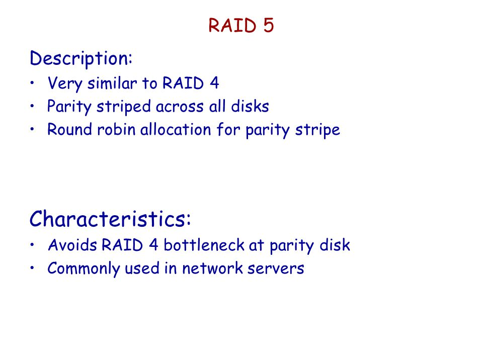 Characteristics: RAID 5 Description: Very similar to RAID 4