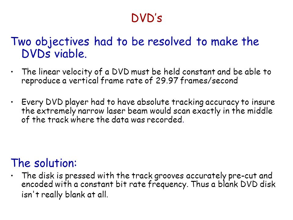 Two objectives had to be resolved to make the DVDs viable.