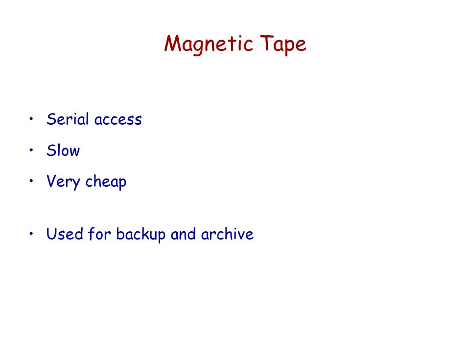 Magnetic Tape Serial access Slow Very cheap
