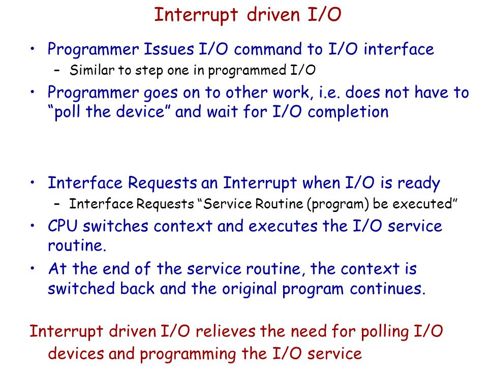 Interrupt driven I/O Programmer Issues I/O command to I/O interface