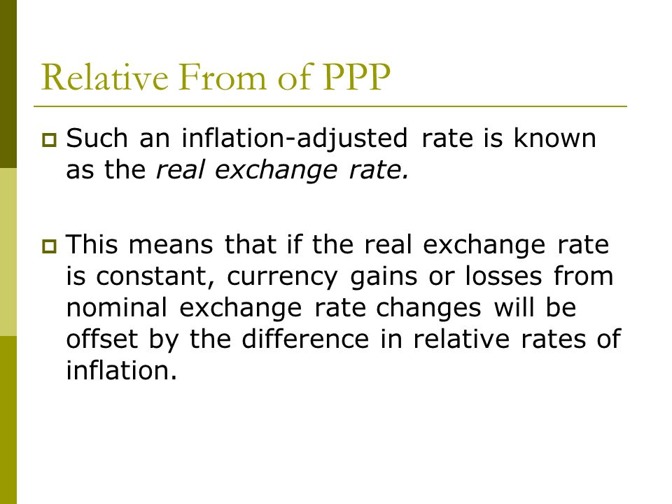 Relative From of PPP Such an inflation-adjusted rate is known as the real exchange rate.