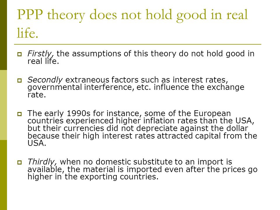 PPP theory does not hold good in real life.