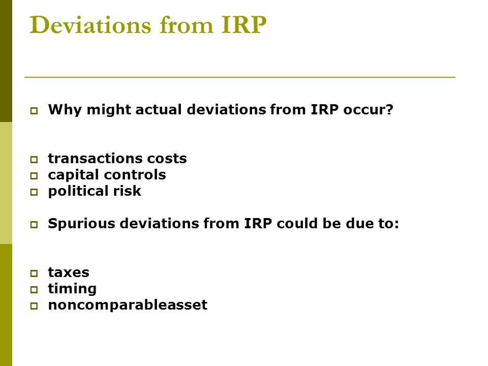 Deviations from IRP Why might actual deviations from IRP occur