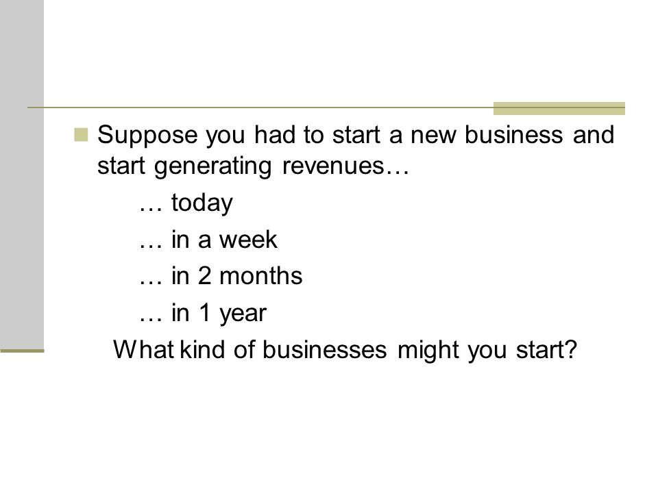 What kind of businesses might you start
