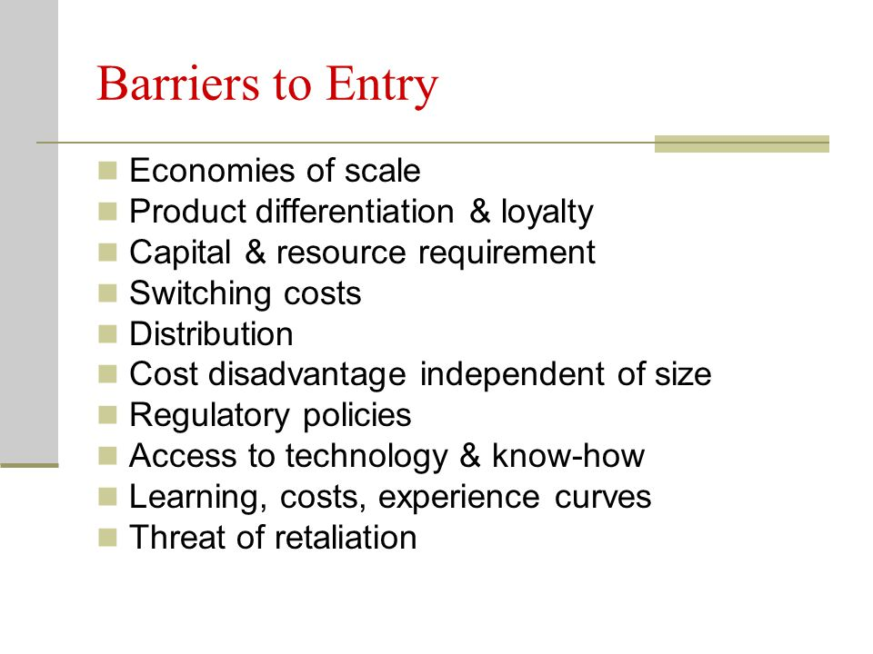 Barriers to Entry Economies of scale Product differentiation & loyalty
