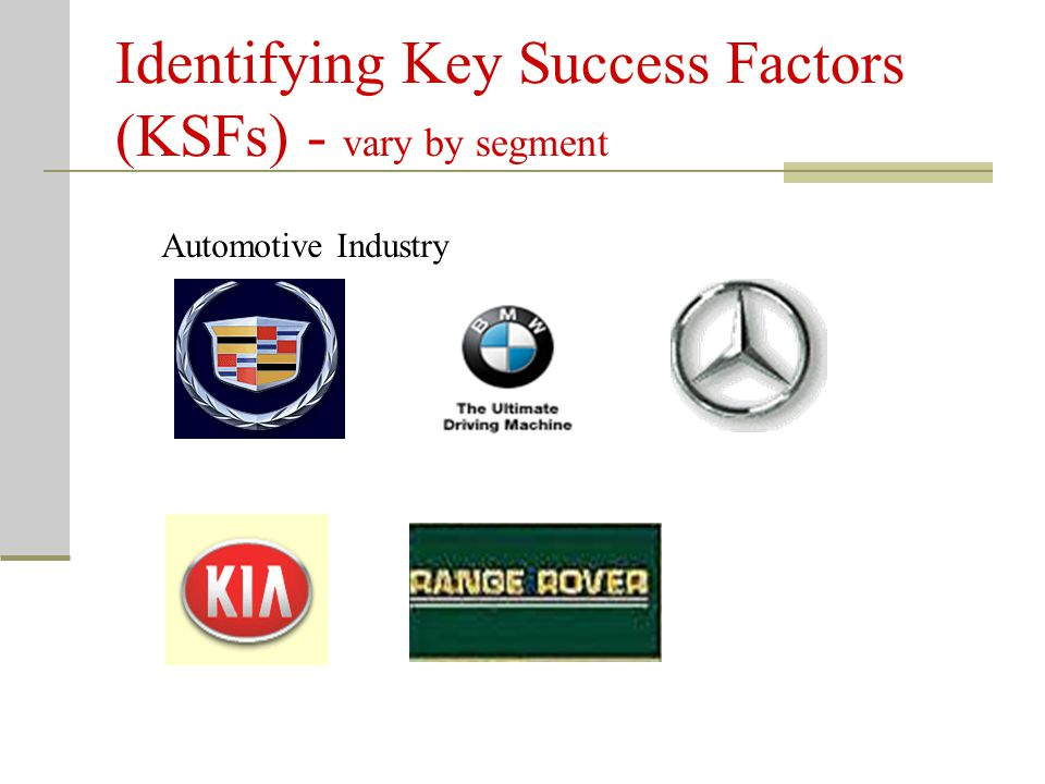 Identifying Key Success Factors (KSFs) - vary by segment