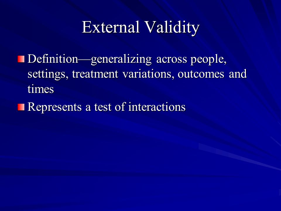 External Validity Definition—generalizing across people, settings, treatment variations, outcomes and times.