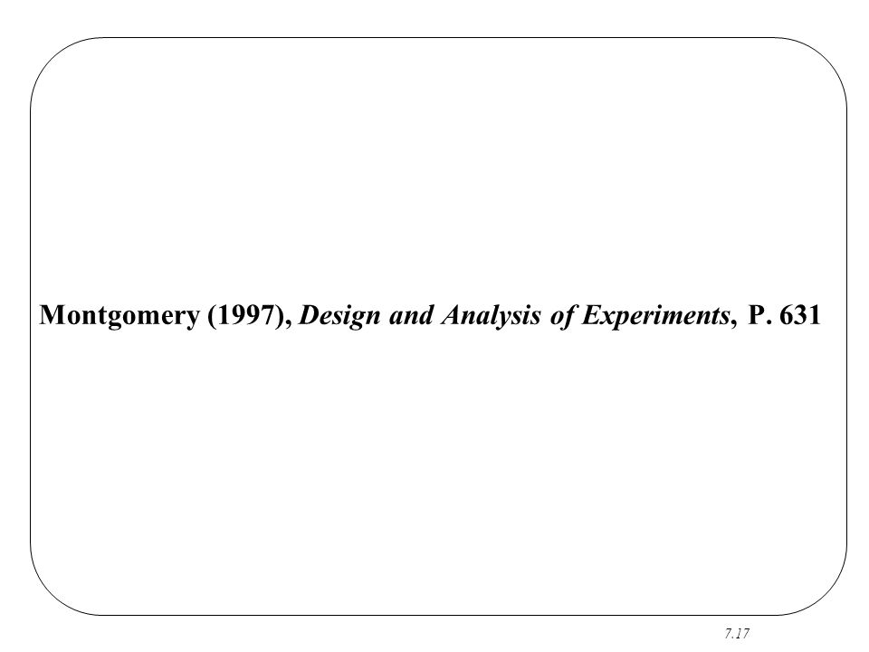 Montgomery (1997), Design and Analysis of Experiments, P. 631