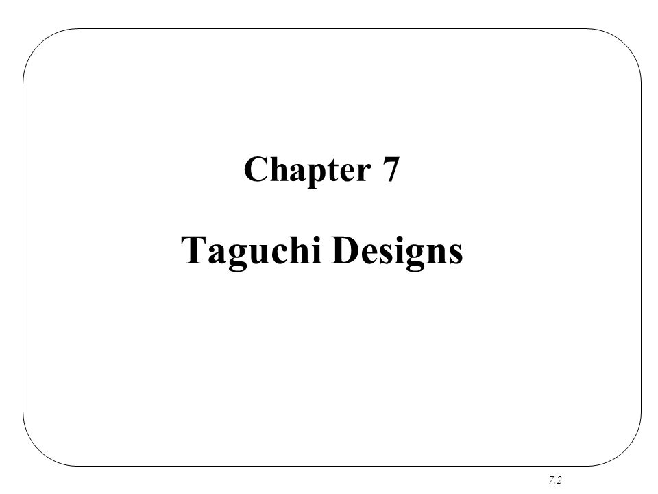 Chapter 7 Taguchi Designs