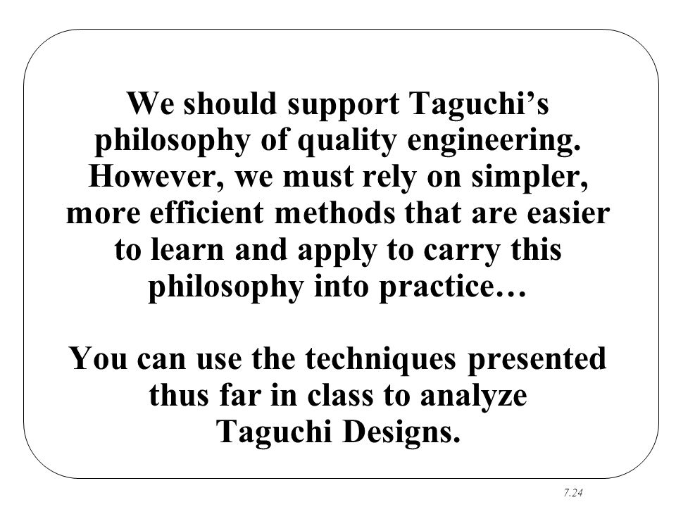 We should support Taguchi's philosophy of quality engineering