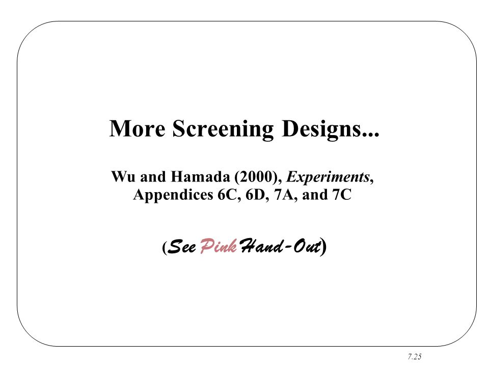 More Screening Designs...