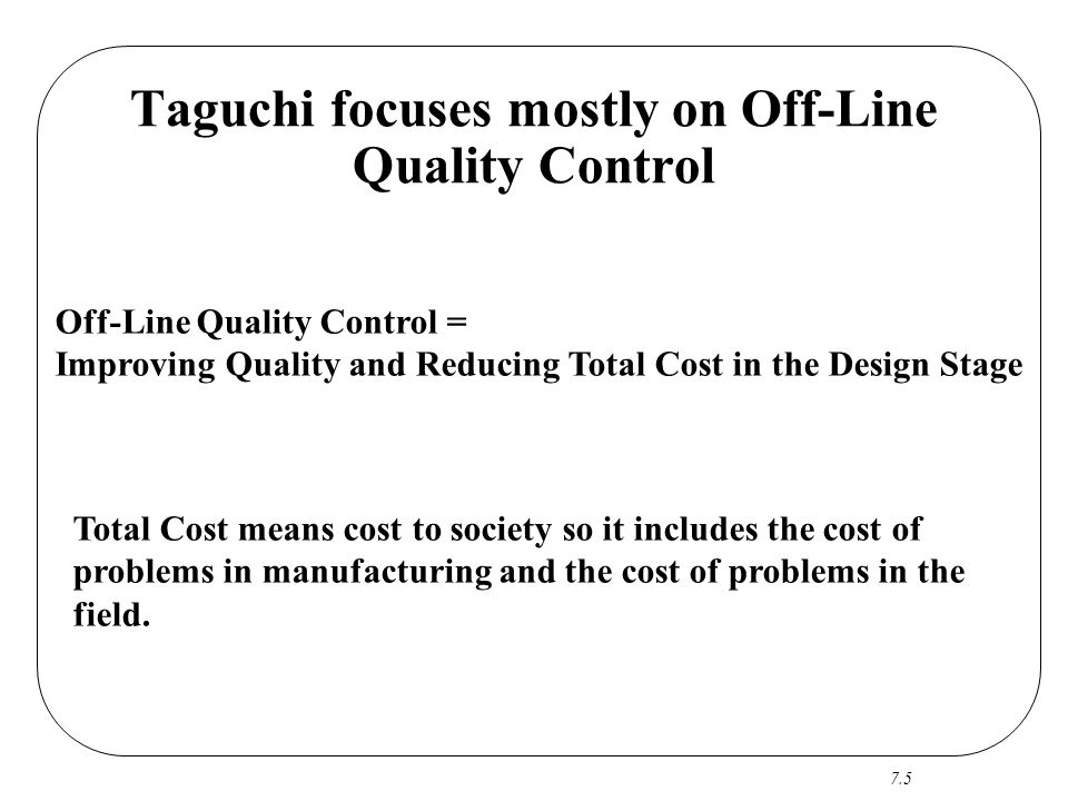 Taguchi focuses mostly on Off-Line Quality Control