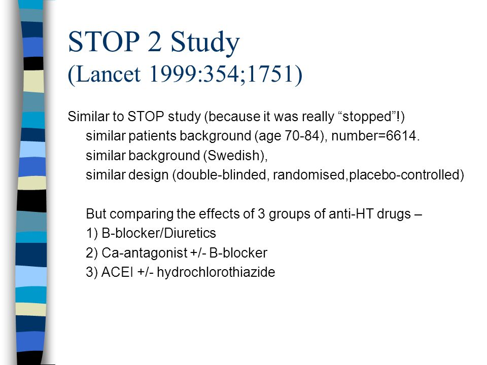 STOP 2 Study (Lancet 1999:354;1751) Similar to STOP study (because it was really stopped !) similar patients background (age 70-84), number=6614.