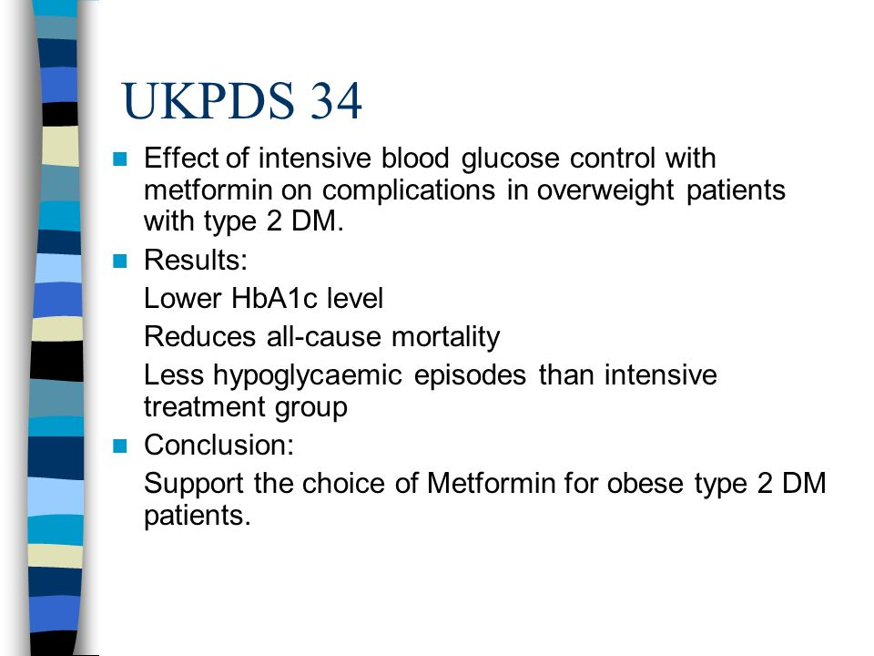 UKPDS 34 Effect of intensive blood glucose control with metformin on complications in overweight patients with type 2 DM.