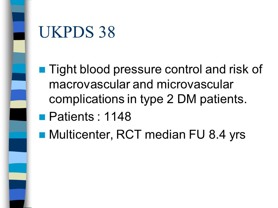 UKPDS 38 Tight blood pressure control and risk of macrovascular and microvascular complications in type 2 DM patients.