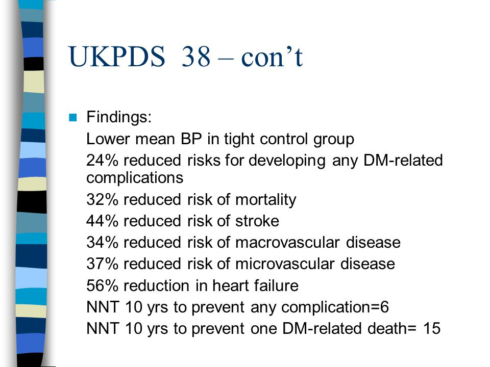 UKPDS 38 – con't Findings: Lower mean BP in tight control group
