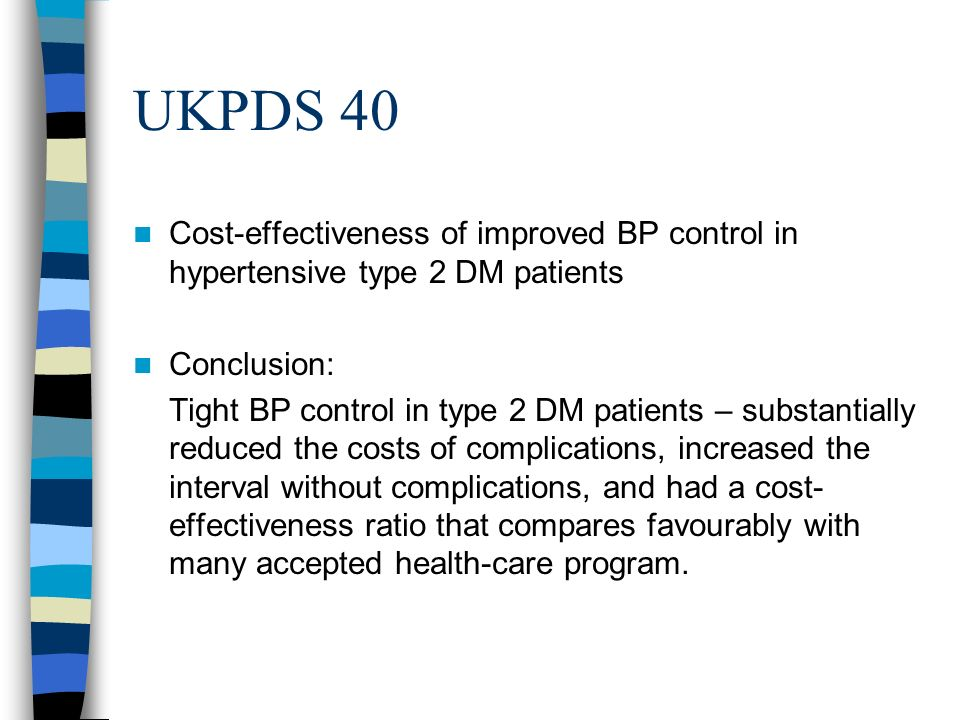 UKPDS 40 Cost-effectiveness of improved BP control in hypertensive type 2 DM patients. Conclusion: