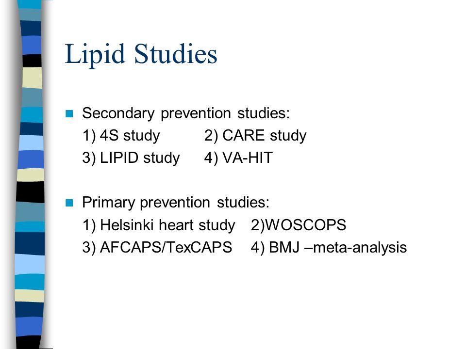 Lipid Studies Secondary prevention studies: 1) 4S study 2) CARE study