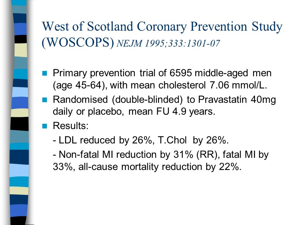 West of Scotland Coronary Prevention Study (WOSCOPS) NEJM 1995;333:1301-07