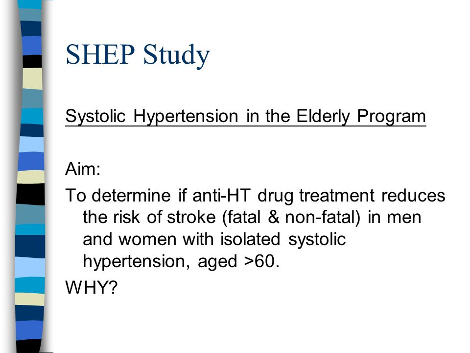SHEP Study Systolic Hypertension in the Elderly Program Aim: