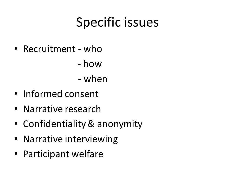 Specific issues Recruitment - who - how - when Informed consent
