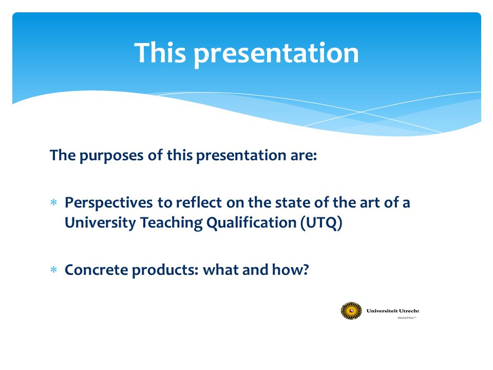 This presentation The purposes of this presentation are: