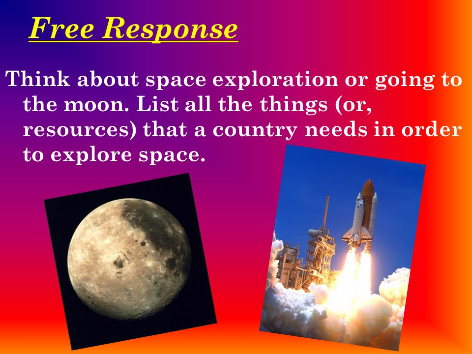 Free ResponseThink about space exploration or going to the moon.
