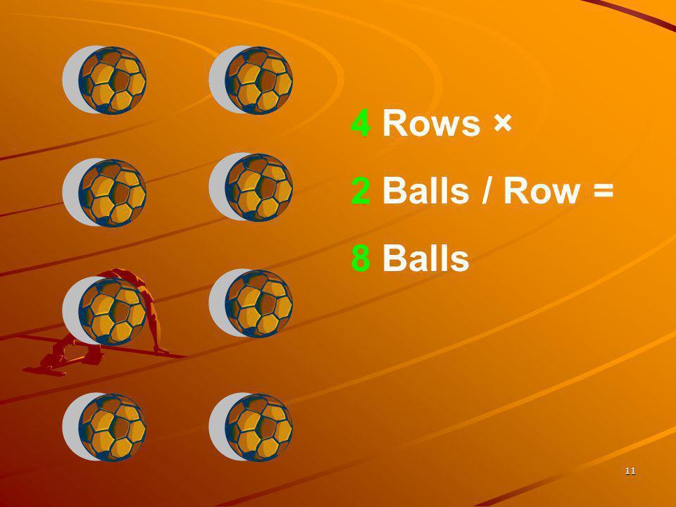 4 Rows × 2 Balls / Row = 8 Balls