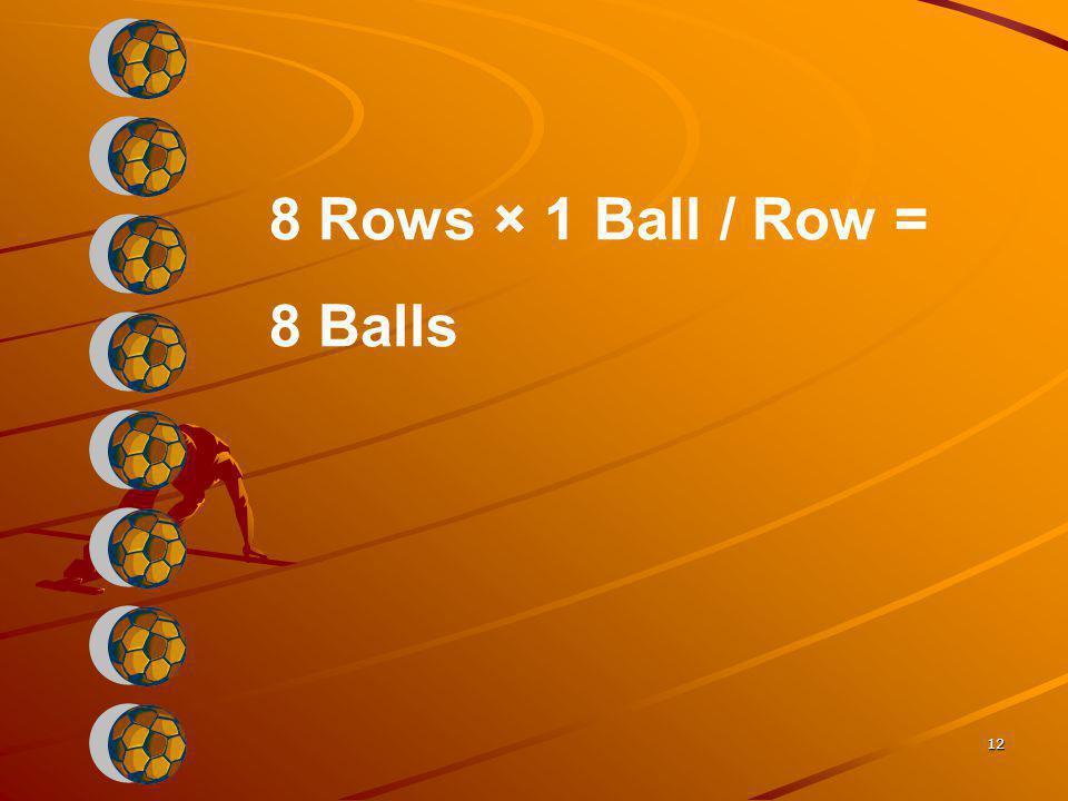 8 Rows × 1 Ball / Row = 8 Balls