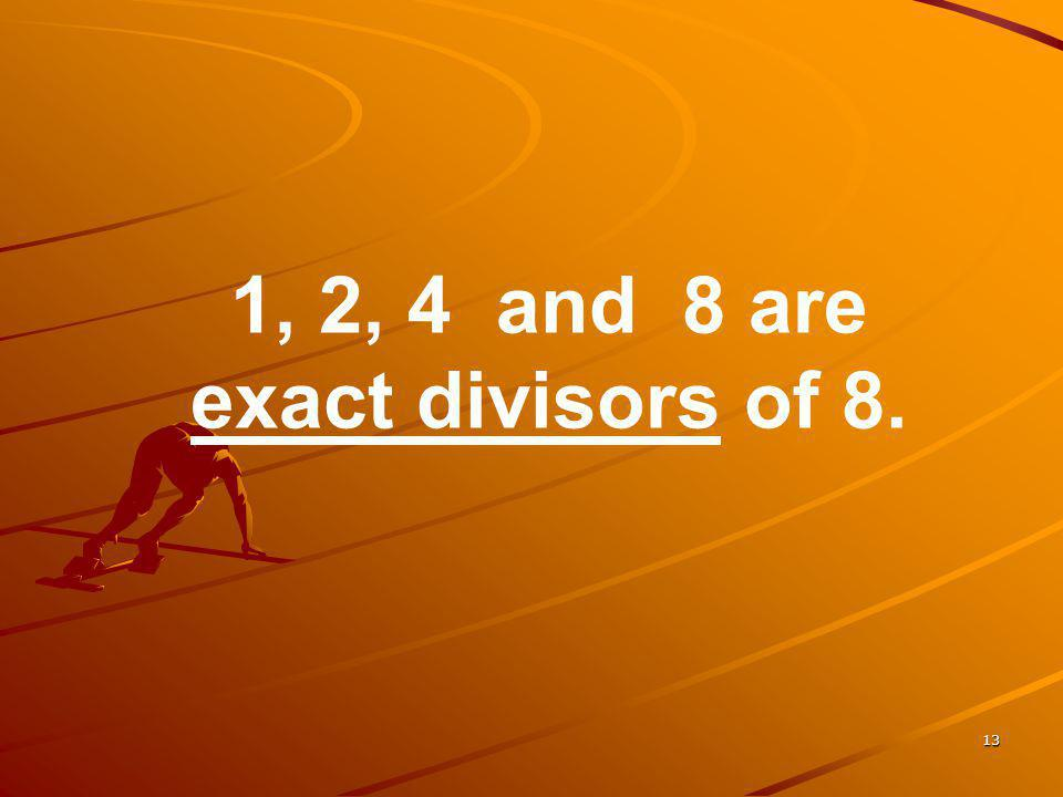 1, 2, 4 and 8 are exact divisors of 8.