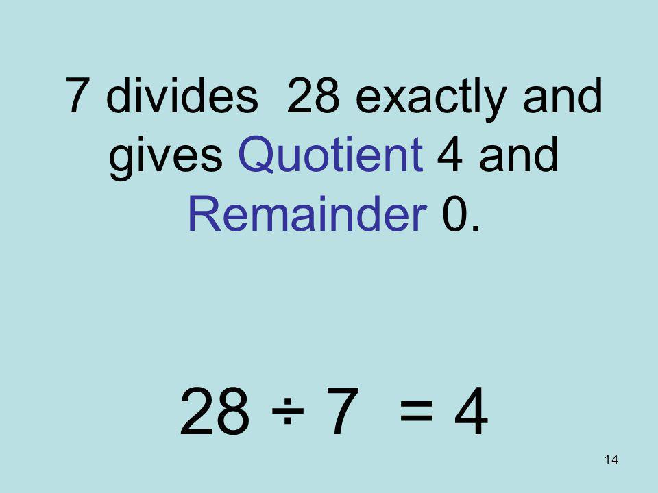7 divides 28 exactly and gives Quotient 4 and Remainder 0.