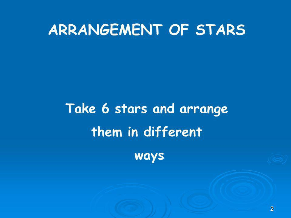 ARRANGEMENT OF STARS Take 6 stars and arrange them in different ways