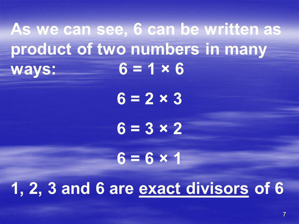 As we can see, 6 can be written as product of two numbers in many ways: 6 = 1 × 6