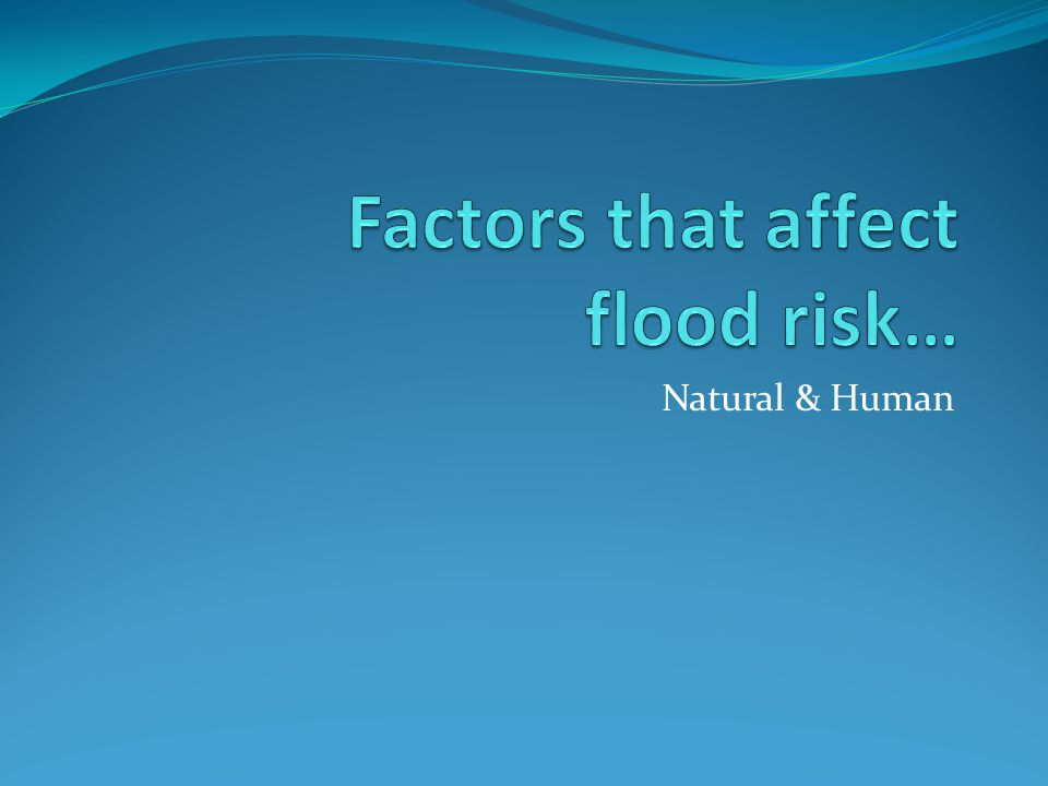 Factors that affect flood risk…