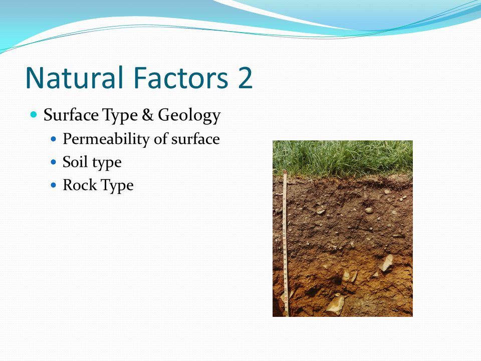Natural Factors 2 Surface Type & Geology Permeability of surface