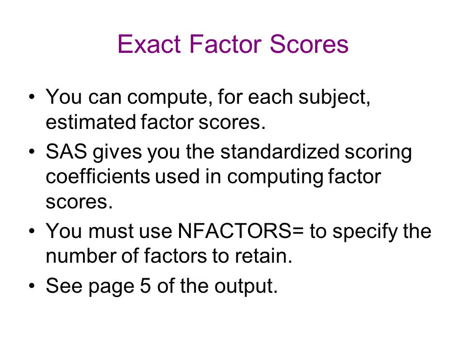 Exact Factor Scores You can compute, for each subject, estimated factor scores.