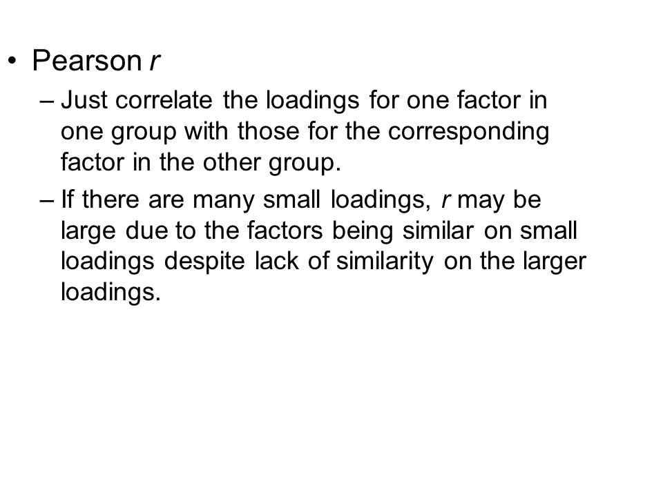 Pearson r Just correlate the loadings for one factor in one group with those for the corresponding factor in the other group.