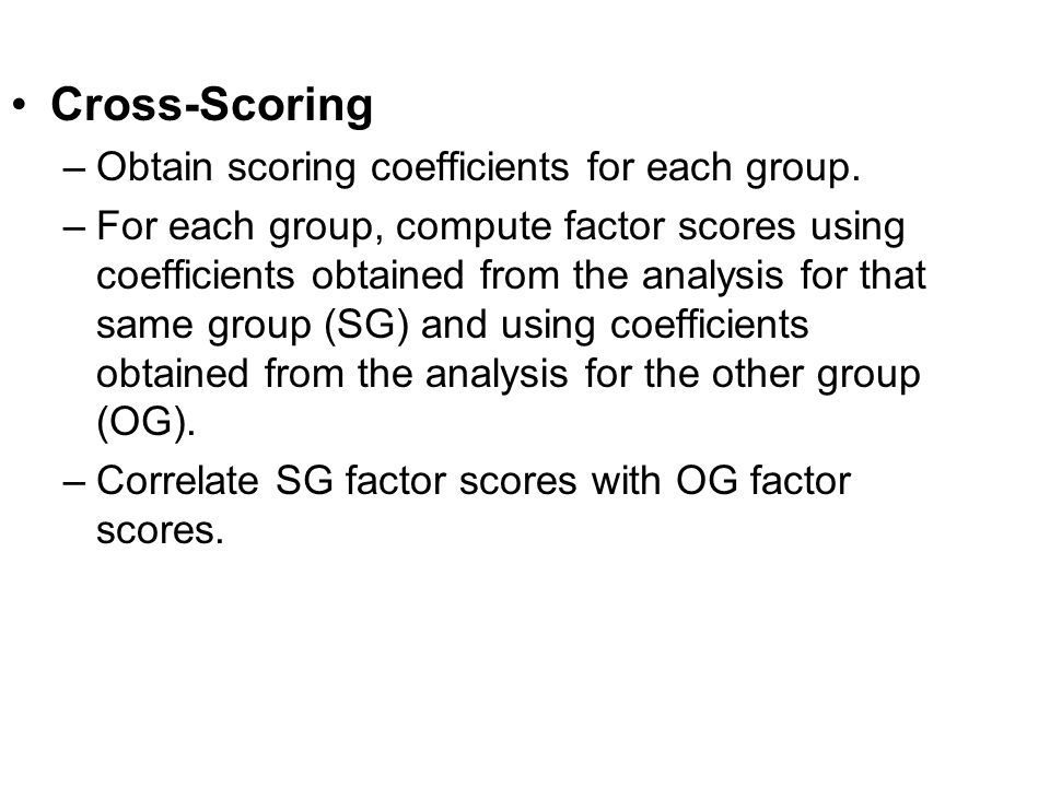 Cross-Scoring Obtain scoring coefficients for each group.