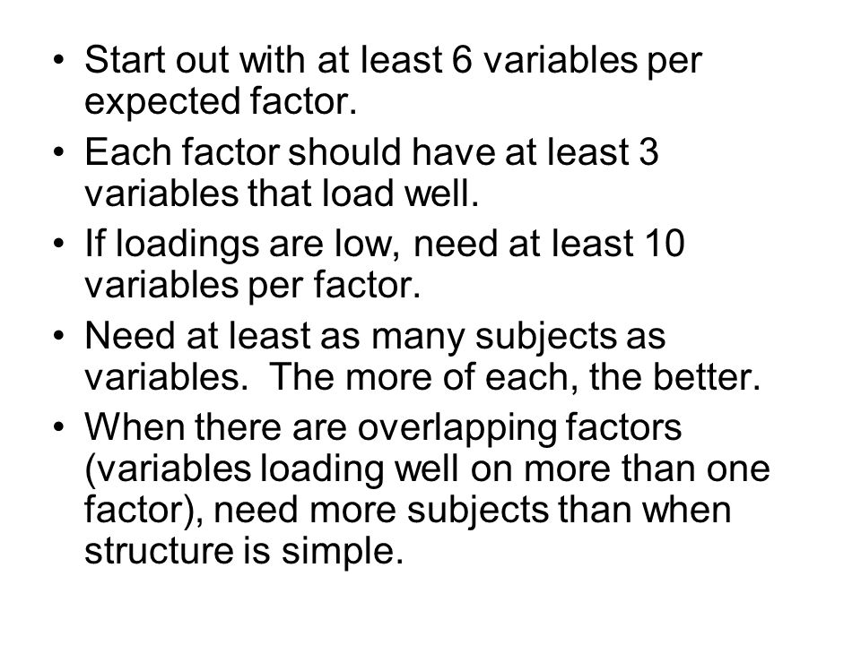 Start out with at least 6 variables per expected factor.