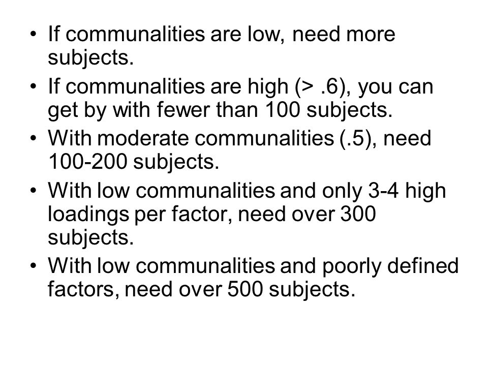 If communalities are low, need more subjects.