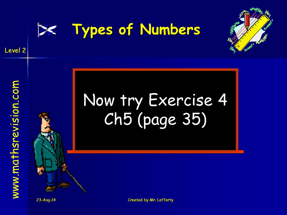 Now try Exercise 4 Ch5 (page 35) Types of Numbers