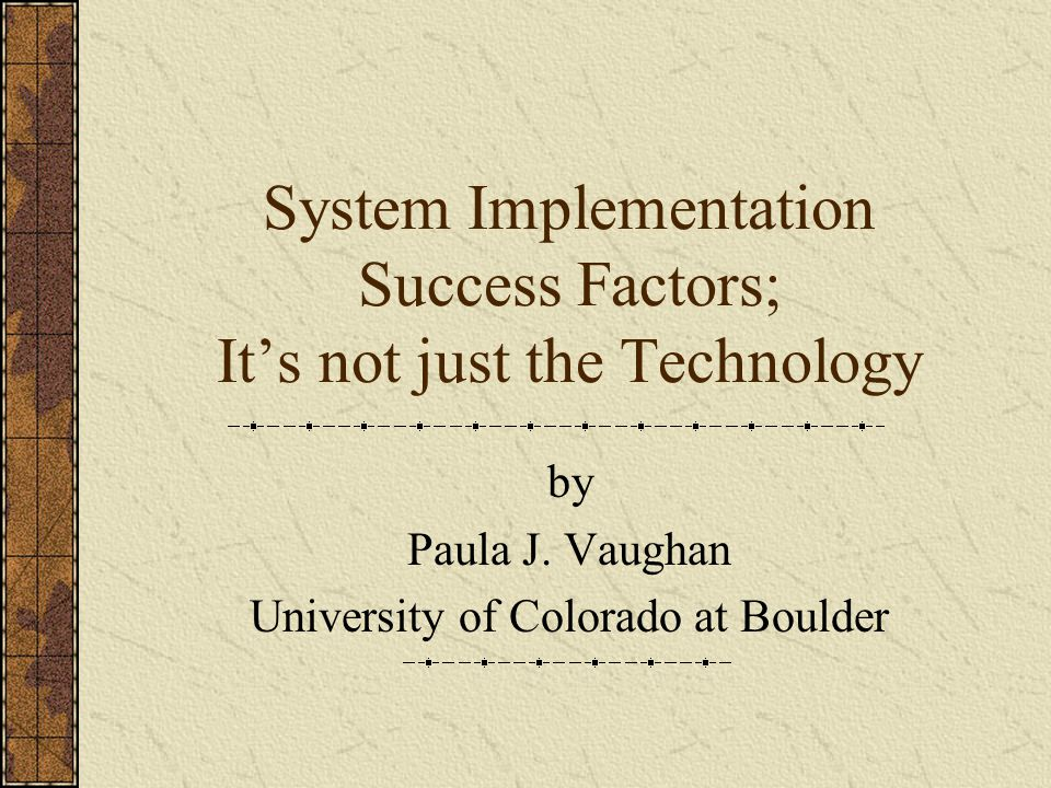 System Implementation Success Factors; It's not just the Technology