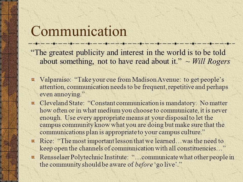 Communication The greatest publicity and interest in the world is to be told about something, not to have read about it. ~ Will Rogers.