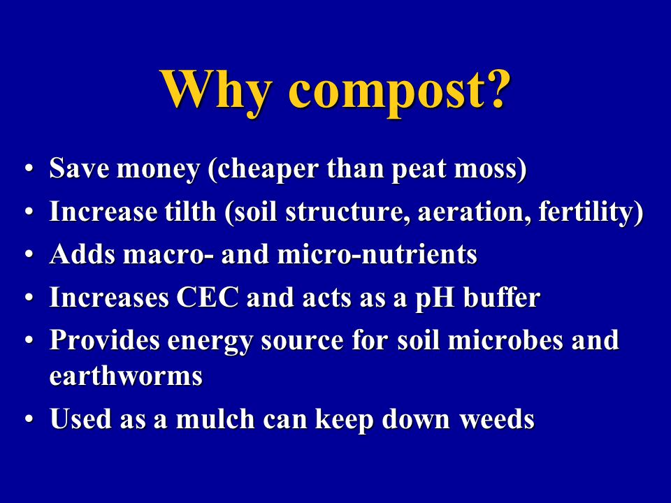 Why compost Save money (cheaper than peat moss)