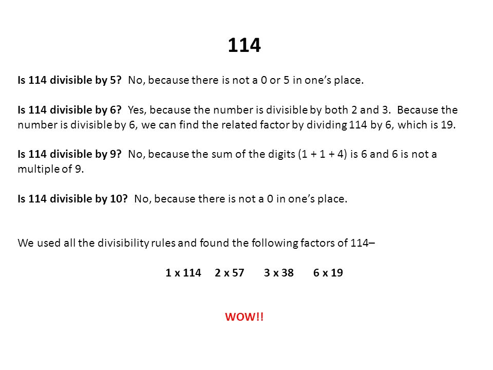 114 Is 114 divisible by 5 No, because there is not a 0 or 5 in one's place.