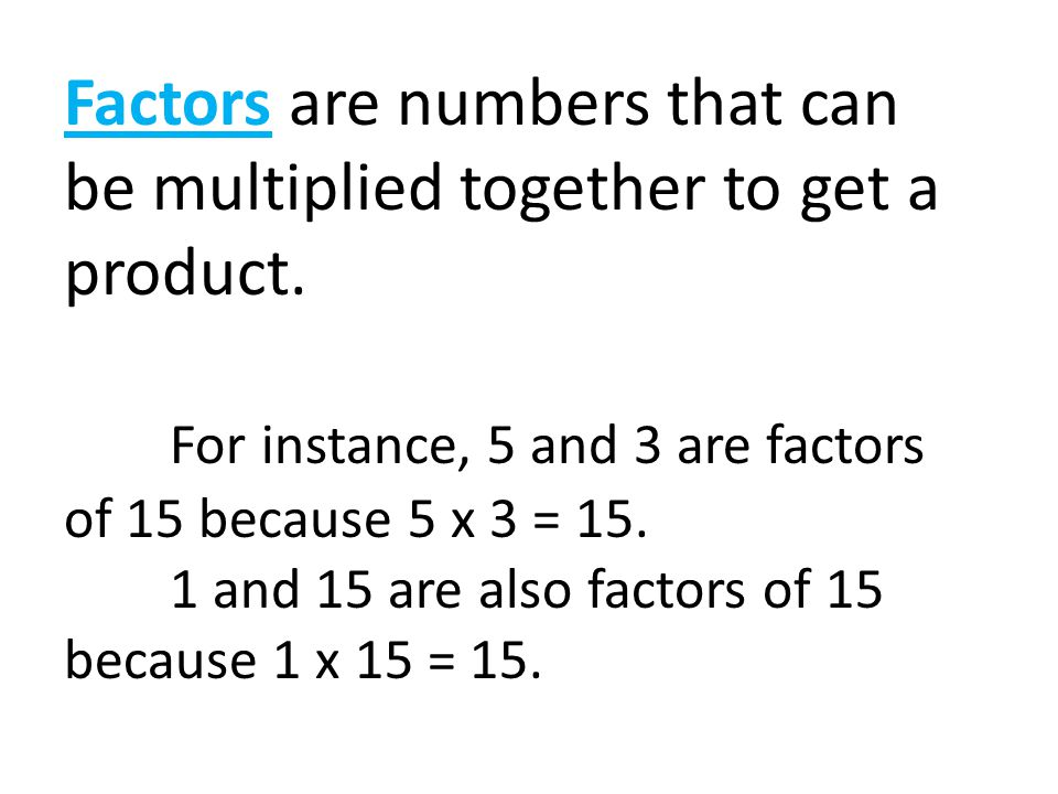 Factors are numbers that can be multiplied together to get a product.
