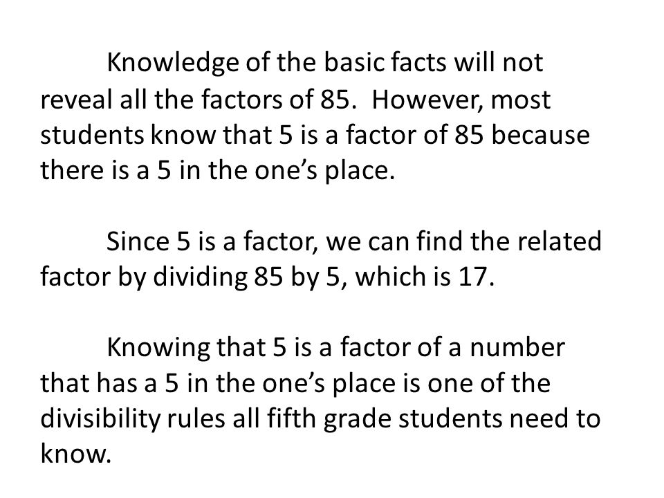 Knowledge of the basic facts will not reveal all the factors of 85
