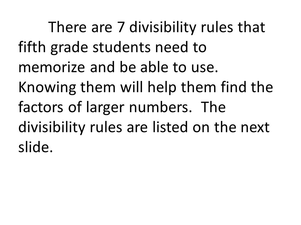 There are 7 divisibility rules that fifth grade students need to memorize and be able to use.