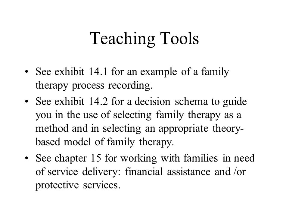 Teaching Tools See exhibit 14.1 for an example of a family therapy process recording.
